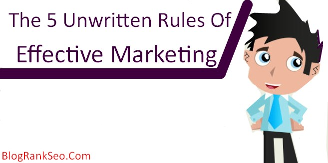 the 5 unwritten rules of effective marketing